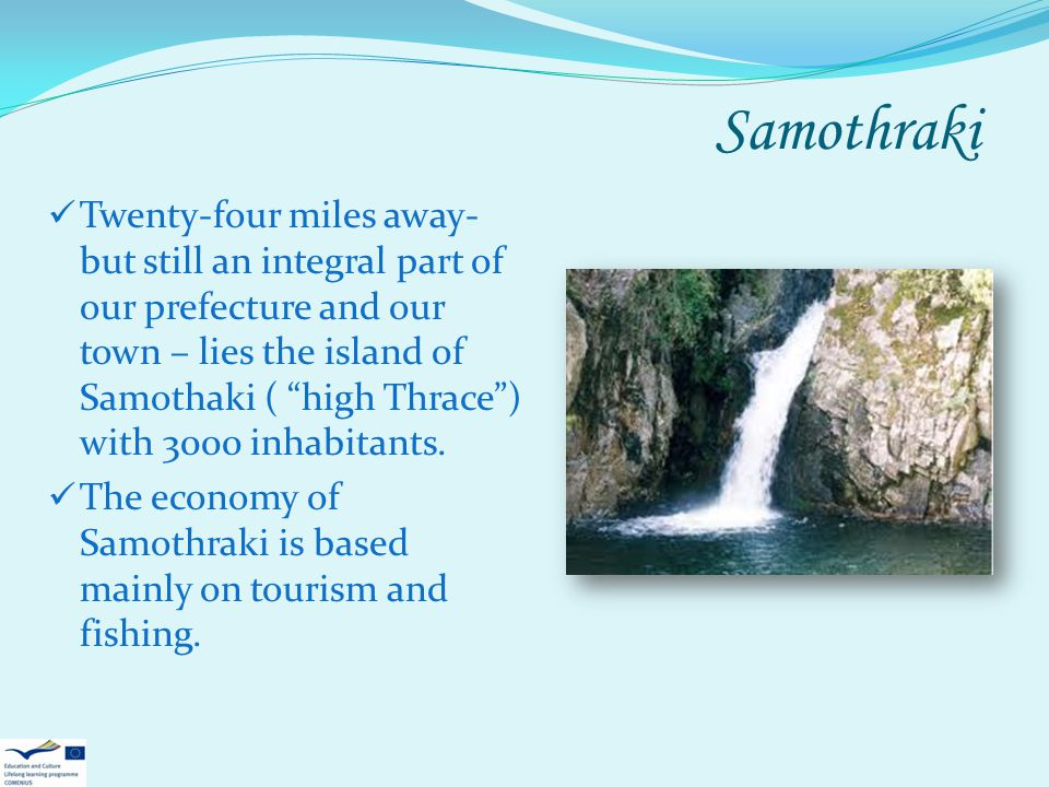 Samothraki Twenty-four miles away- but still an integral part of our prefecture and our town – lies the island of Samothaki ( high Thrace) with 3000 inhabitants.