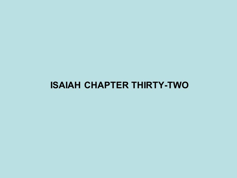 ISAIAH CHAPTER THIRTY-TWO