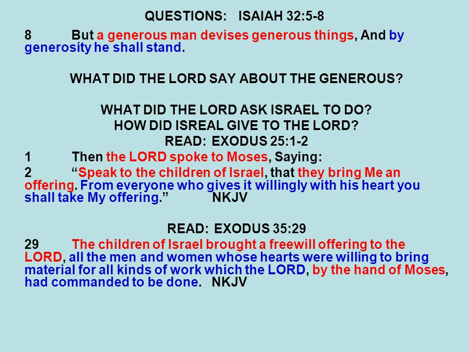 QUESTIONS:ISAIAH 32:5-8 8But a generous man devises generous things, And by generosity he shall stand.