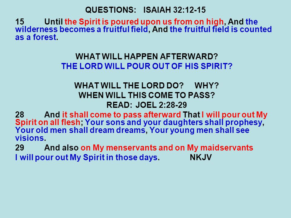 QUESTIONS:ISAIAH 32:12-15 15Until the Spirit is poured upon us from on high, And the wilderness becomes a fruitful field, And the fruitful field is counted as a forest.