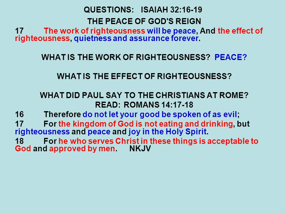 QUESTIONS:ISAIAH 32:16-19 THE PEACE OF GOD S REIGN 17The work of righteousness will be peace, And the effect of righteousness, quietness and assurance forever.
