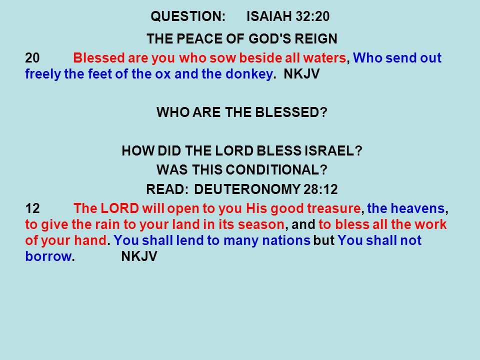 QUESTION:ISAIAH 32:20 THE PEACE OF GOD S REIGN 20Blessed are you who sow beside all waters, Who send out freely the feet of the ox and the donkey.