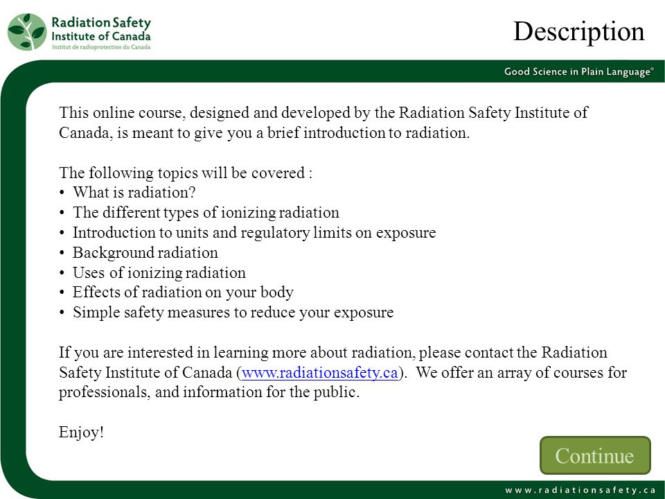 Description This online course, designed and developed by the Radiation Safety Institute of Canada, is meant to give you a brief introduction to radia