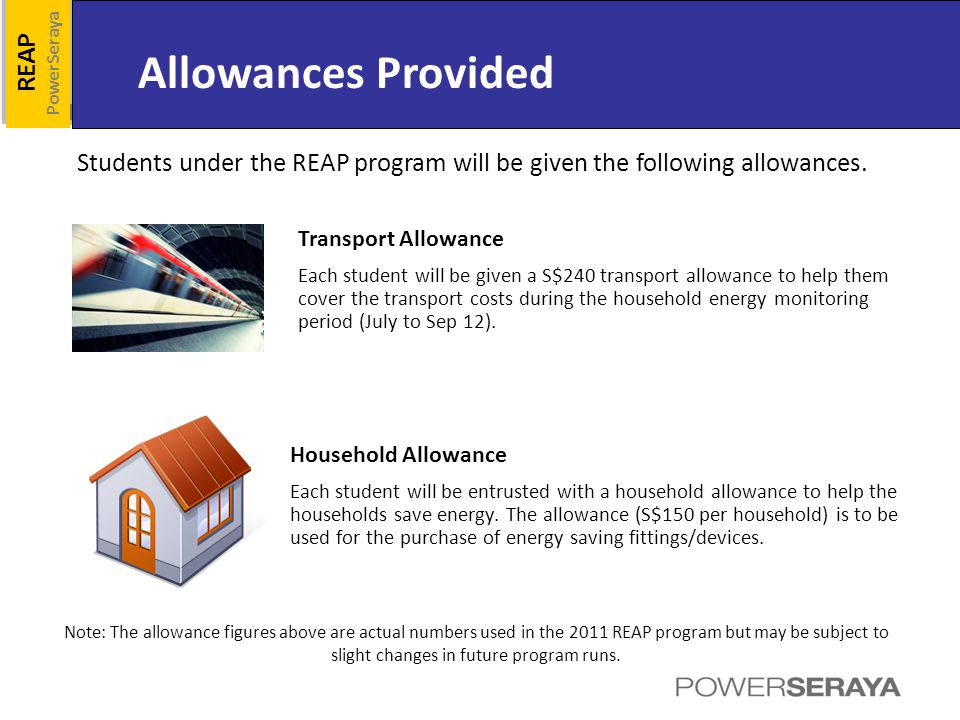 Allowances Provided REAP PowerSeraya Students under the REAP program will be given the following allowances.