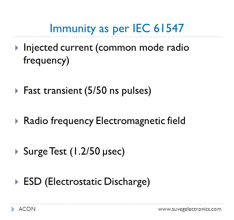Immunity as per IEC 61547 Injected current (common mode radio frequency) Fast transient (5/50 ns pulses) Radio frequency Electromagnetic field Surge T