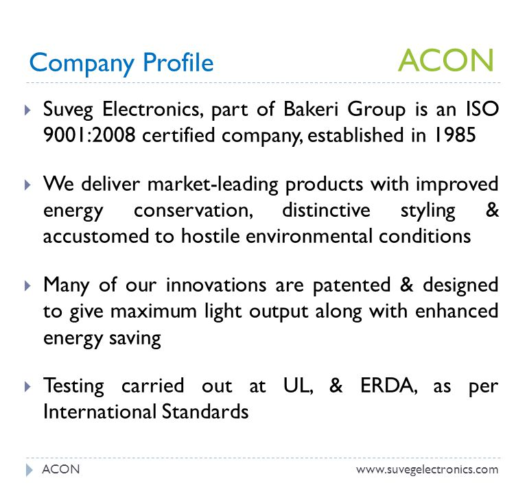 Company Profile ACON Suveg Electronics, part of Bakeri Group is an ISO 9001:2008 certified company, established in 1985 We deliver market-leading prod