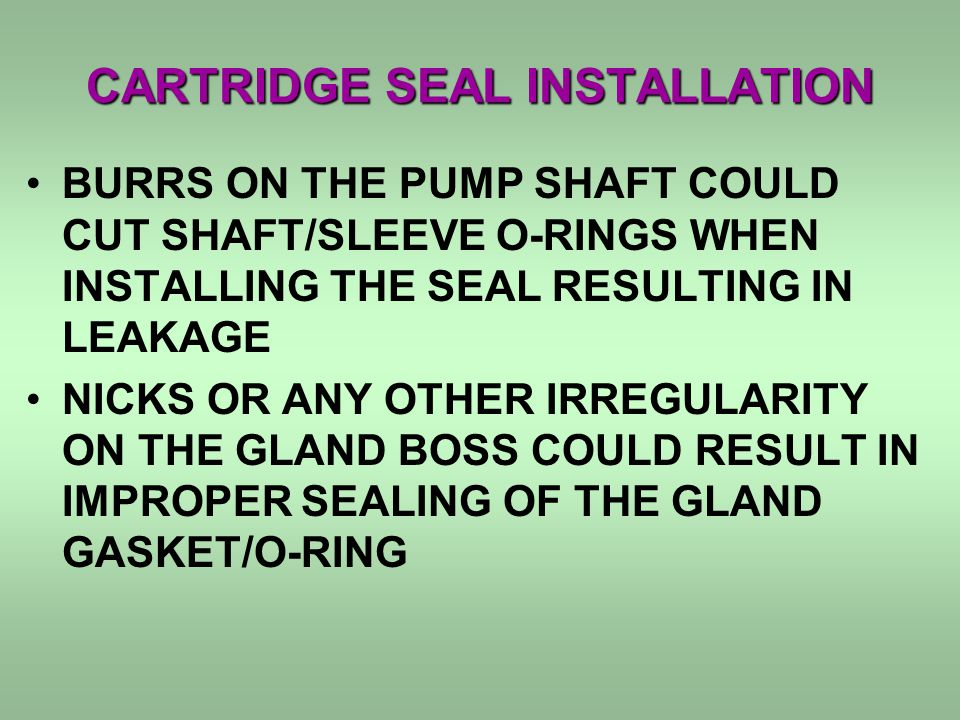 STORING ASSEMBLED PUMP IF THE PUMP IS TO BE PLACED IN STORES WITH A CARTRIDGE SEAL PRE- INSTALLED, DO NOT TIGHTEN GLAND BOLTS OR SET SCREWS LEAVE GLAND BOLTS HAND TIGHT AND DO NOT REMOVE SET TABS –If gland orientation does not match up with piping configuration in the Unit, the seal can be rotated without disturbing seal faces