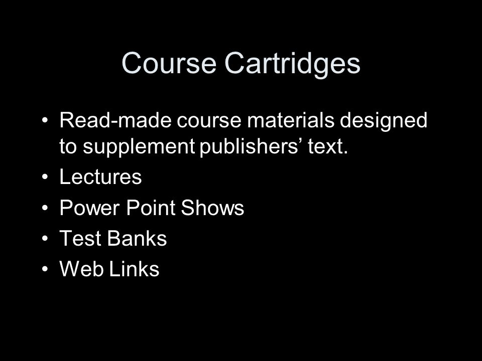 Course Cartridges Read-made course materials designed to supplement publishers text.