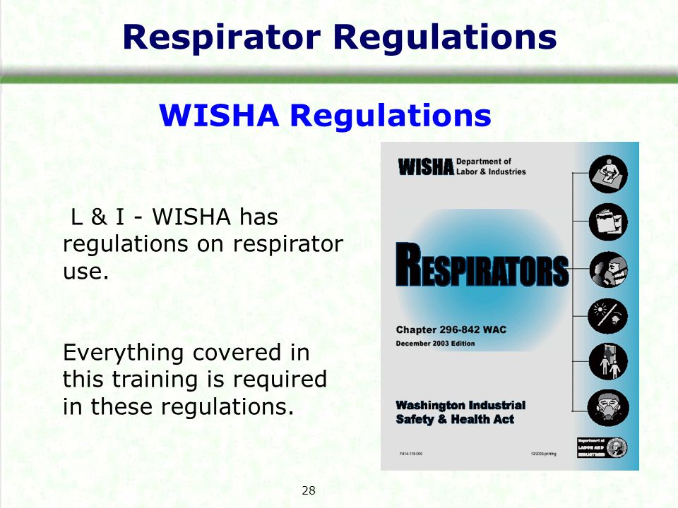 Respirator Regulations WISHA Regulations L & I - WISHA has regulations on respirator use.