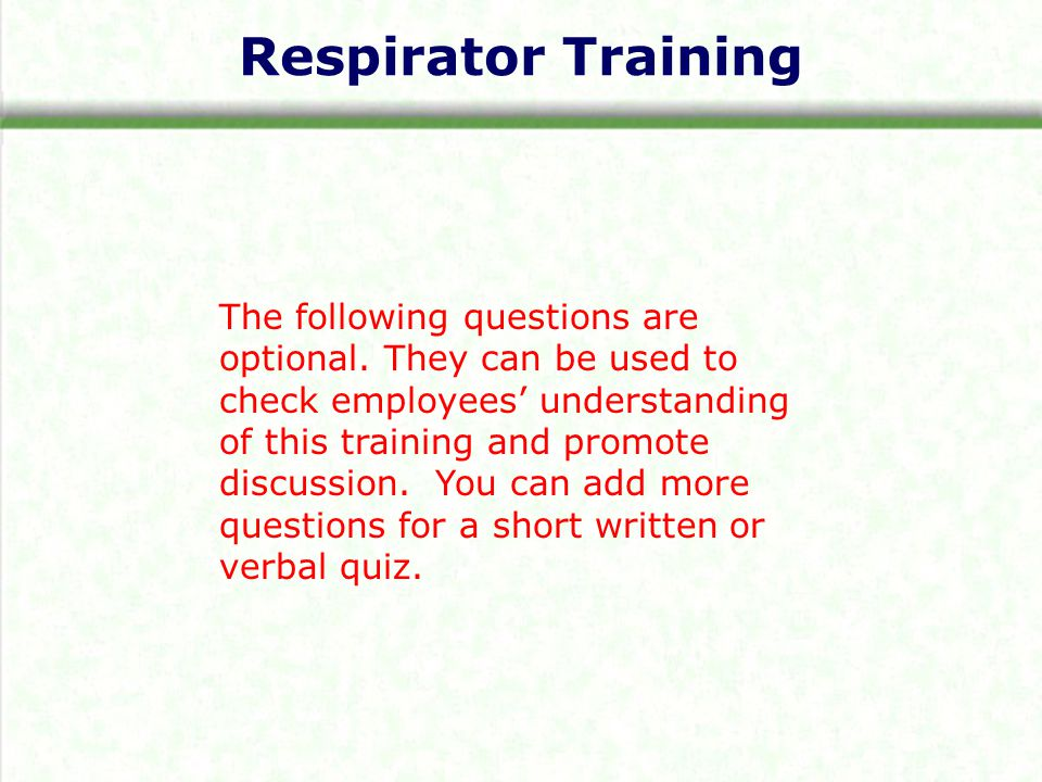 Respirator Training The following questions are optional.