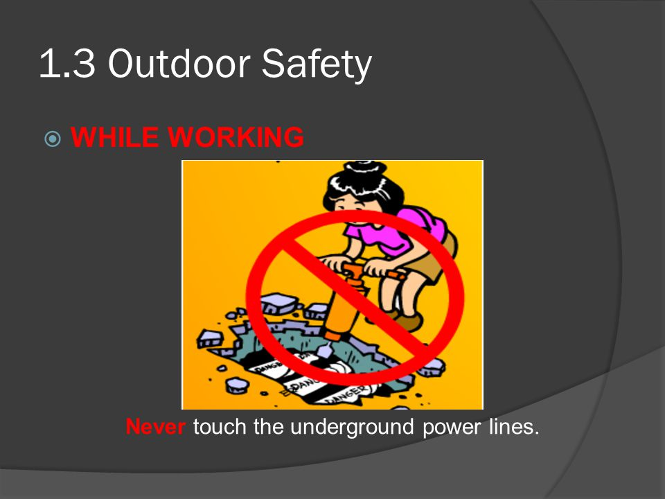 1.3 Outdoor Safety WHILE WORKING Never touch the underground power lines.