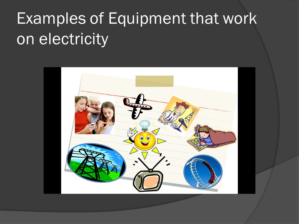 Examples of Equipment that work on electricity