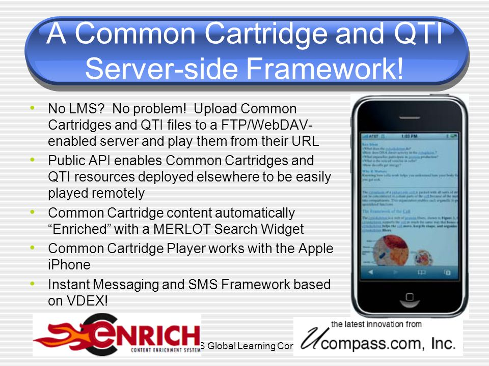 © 2007 IMS Global Learning Consortium18 A Common Cartridge and QTI Server-side Framework.