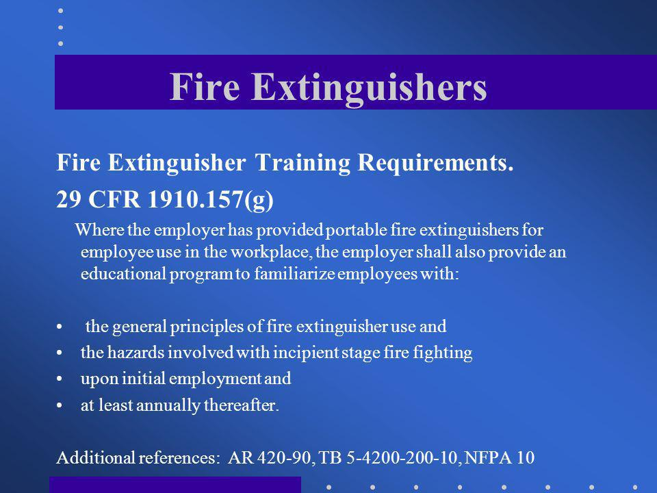 Fire Extinguishers Maintenance The best piece of equipment will not operate if it is not recharged and maintained properly.