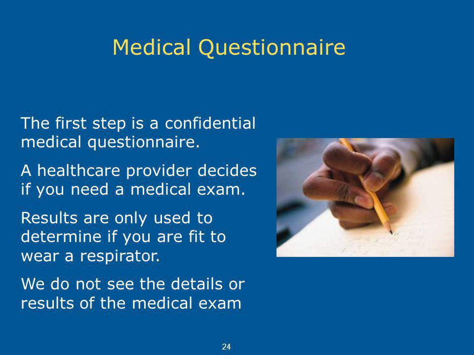 Medical Questionnaire The first step is a confidential medical questionnaire.