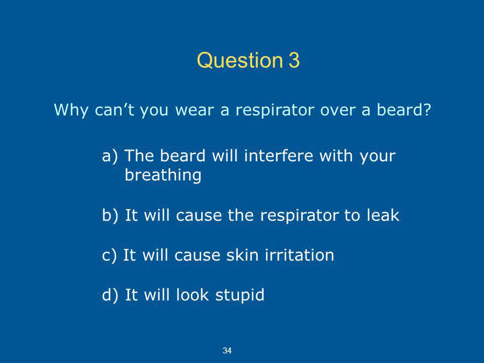 Question 3 Why cant you wear a respirator over a beard.