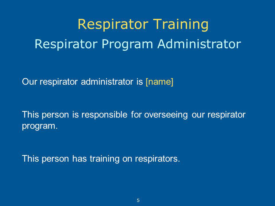 Where We Require Cartridge Respirators Respirators are required in the following locations or for the following job tasks: [List here] 6