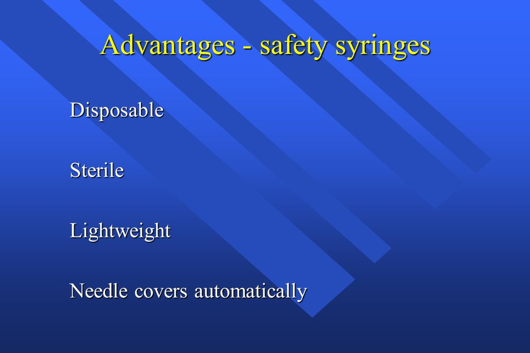 Advantages - safety syringes DisposableSterileLightweight Needle covers automatically