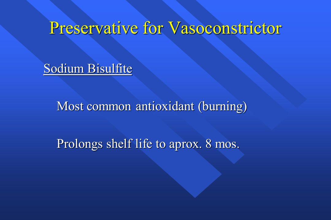 Preservative for Vasoconstrictor Sodium Bisulfite Most common antioxidant (burning) Most common antioxidant (burning) Prolongs shelf life to aprox. 8
