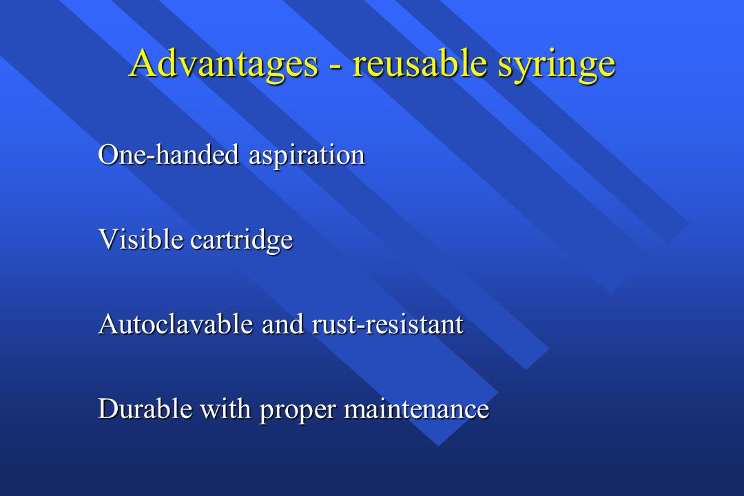 Advantages - reusable syringe One-handed aspiration Visible cartridge Autoclavable and rust-resistant Durable with proper maintenance