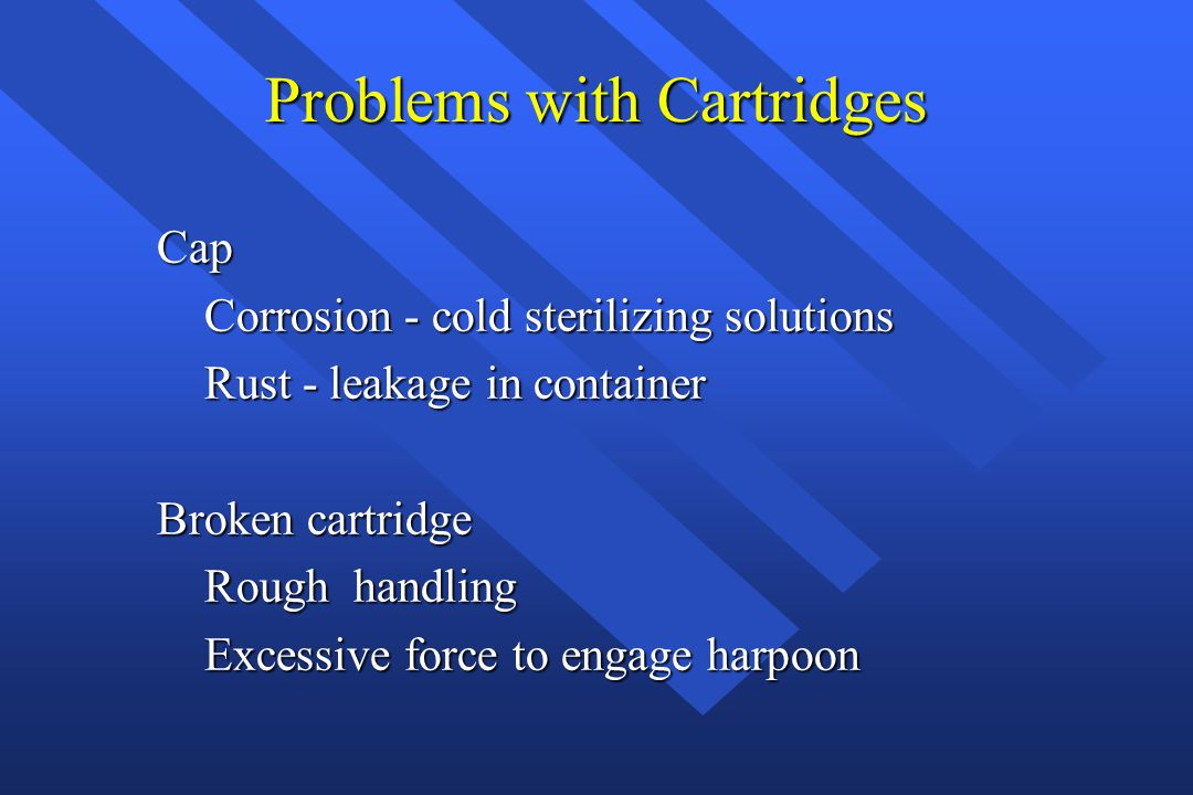 Problems with Cartridges Cap Corrosion - cold sterilizing solutions Corrosion - cold sterilizing solutions Rust - leakage in container Rust - leakage