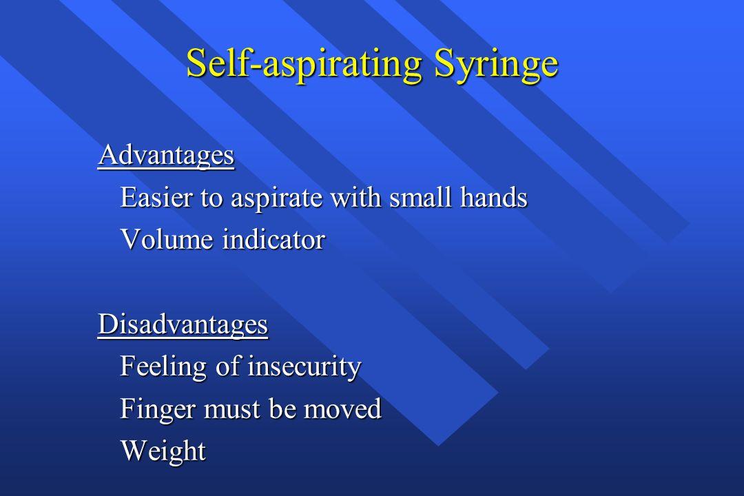 Self-aspirating Syringe Advantages Easier to aspirate with small hands Easier to aspirate with small hands Volume indicator Volume indicatorDisadvanta