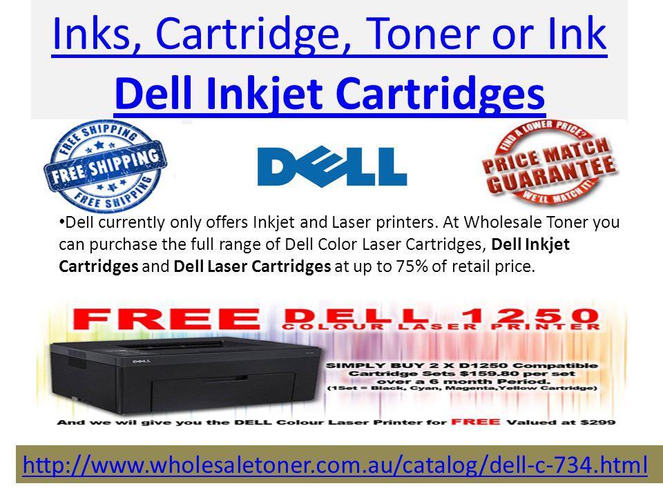 Inks, Cartridge, Toner or Ink Dell Inkjet Cartridges http://www.wholesaletoner.com.au/catalog/dell-c-734.html Dell currently only offers Inkjet and Laser printers.