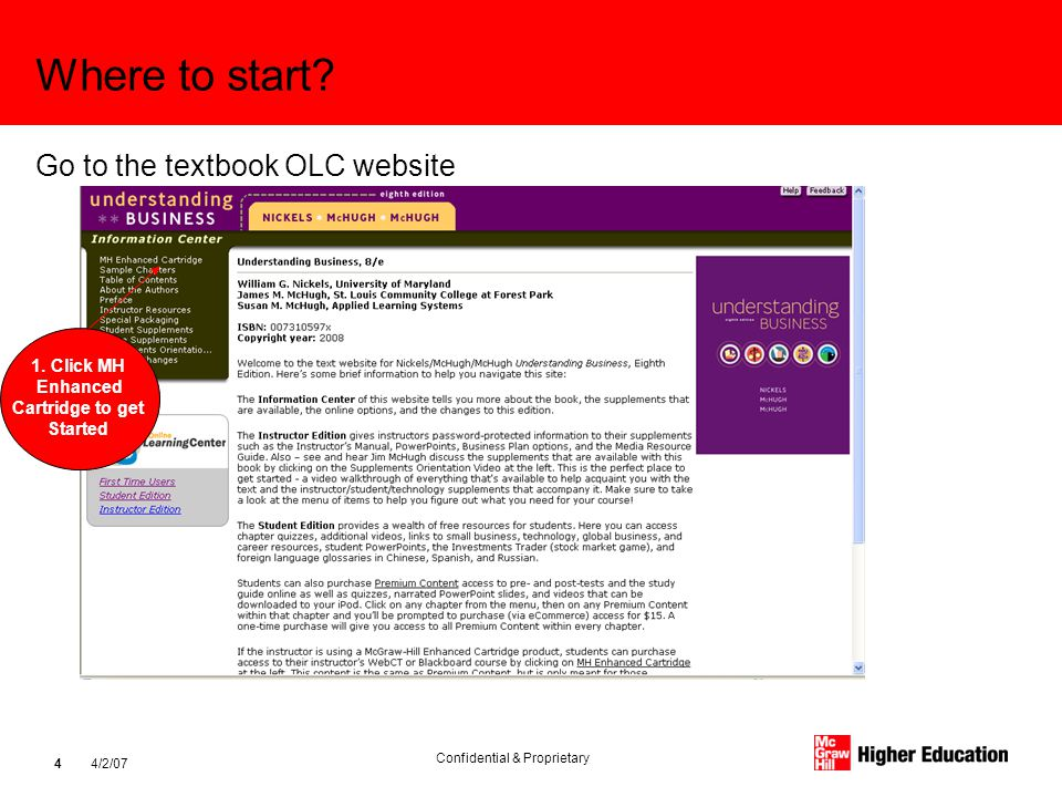 Confidential & Proprietary 4/2/07 4 Where to start? Go to the textbook OLC website 1. Click MH Enhanced Cartridge to get Started