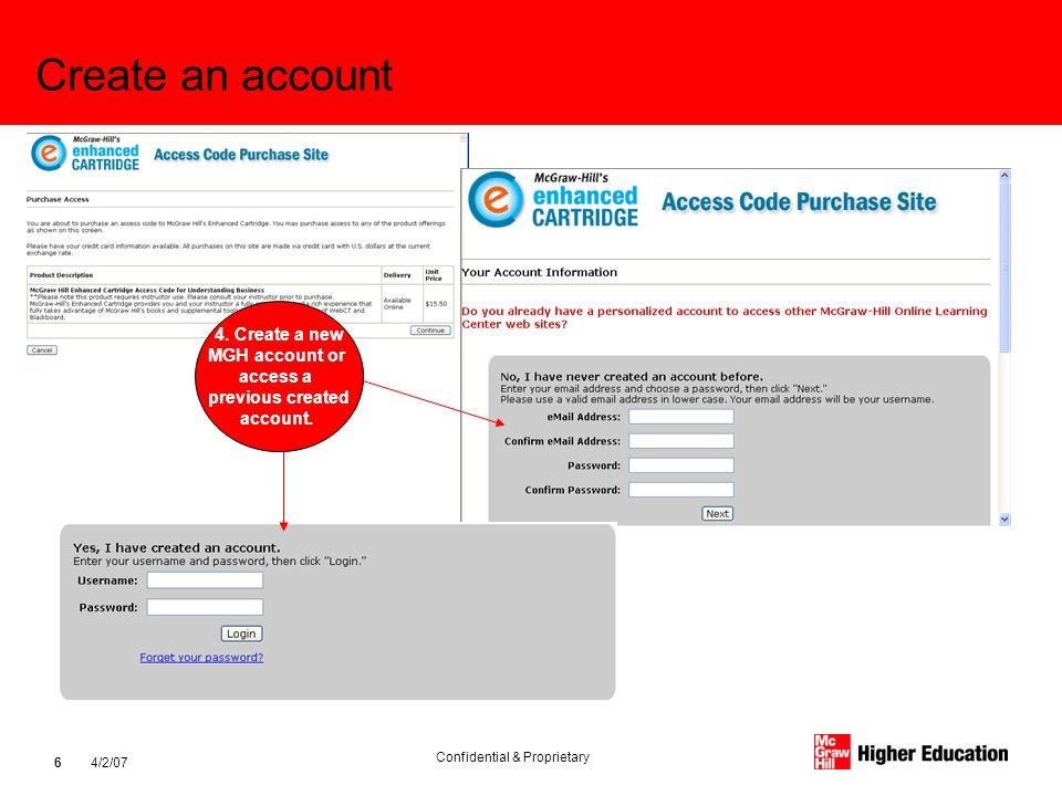 Confidential & Proprietary 4/2/07 6 Create an account 4. Create a new MGH account or access a previous created account.