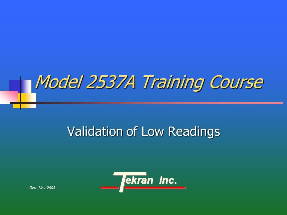 Model 2537A Training Course Validation of Low Readings Rev: Nov 2003
