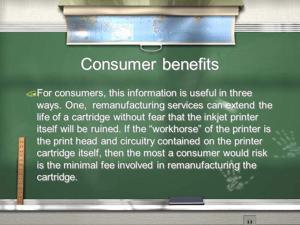 Consumer benefits For consumers, this information is useful in three ways. One, remanufacturing services can extend the life of a cartridge without fe