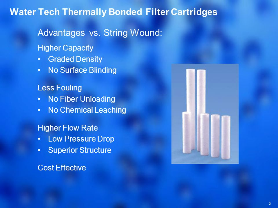 2 Water Tech Thermally Bonded Filter Cartridges Advantages vs.