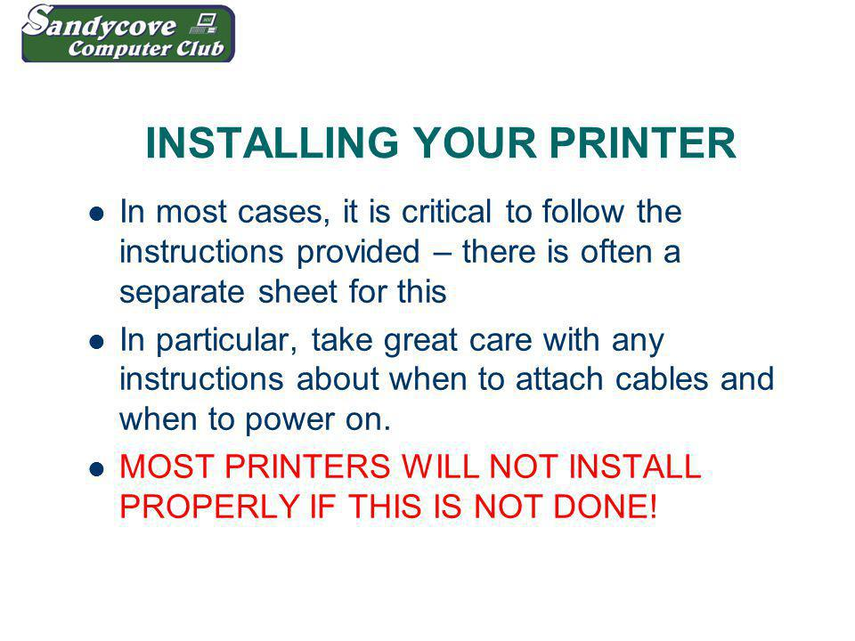 INSTALLING YOUR PRINTER In most cases, it is critical to follow the instructions provided – there is often a separate sheet for this In particular, ta