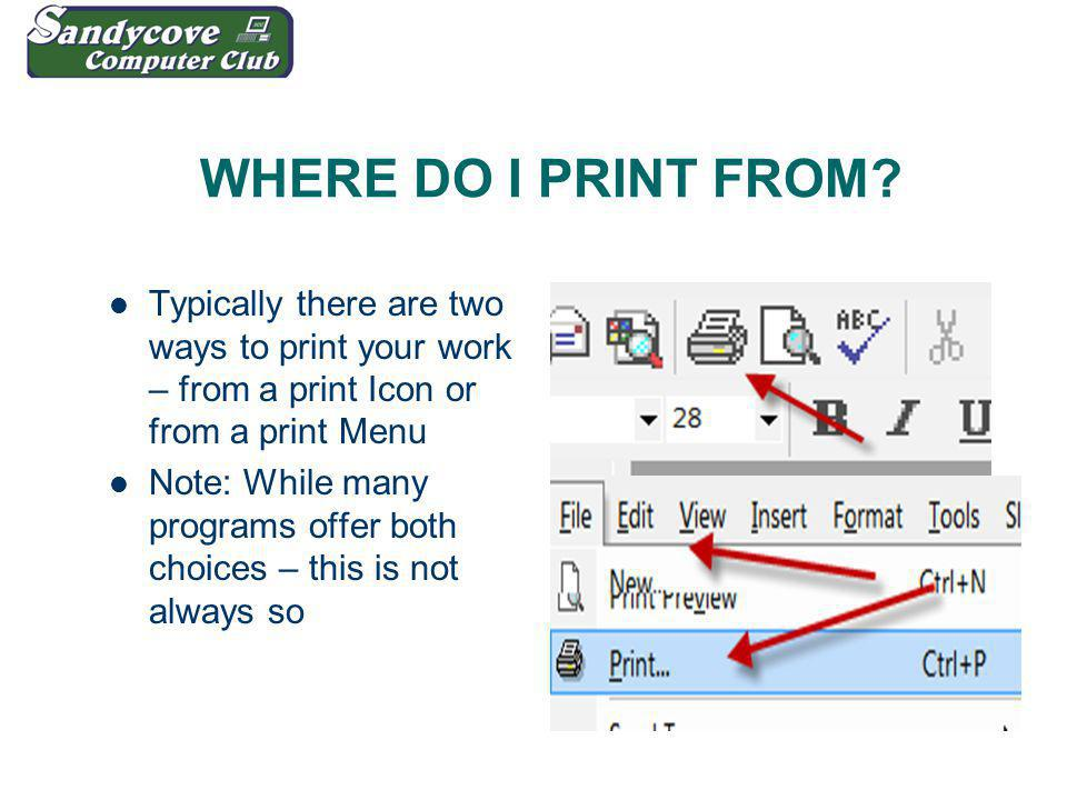 WHERE DO I PRINT FROM? Typically there are two ways to print your work – from a print Icon or from a print Menu Note: While many programs offer both c