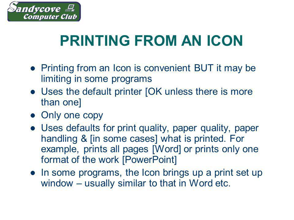 PRINTING FROM AN ICON Printing from an Icon is convenient BUT it may be limiting in some programs Uses the default printer [OK unless there is more th