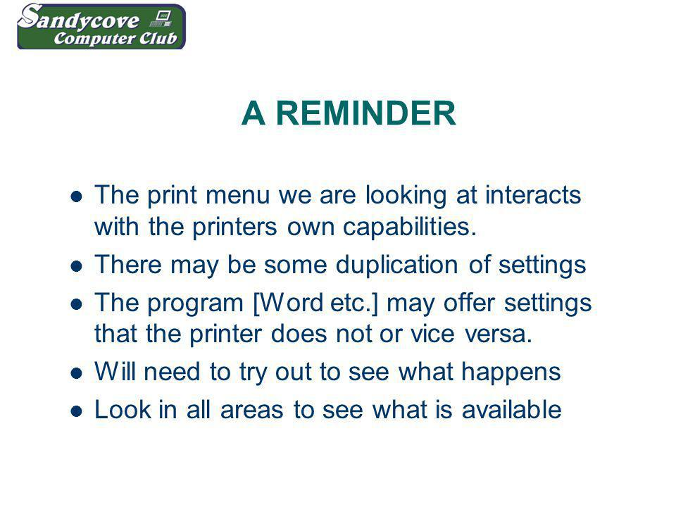 A REMINDER The print menu we are looking at interacts with the printers own capabilities.