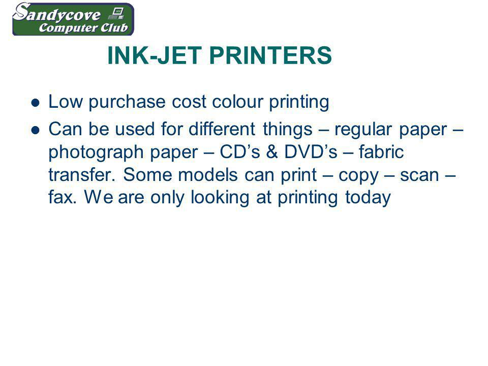 INK-JET PRINTERS Low purchase cost colour printing Can be used for different things – regular paper – photograph paper – CDs & DVDs – fabric transfer.