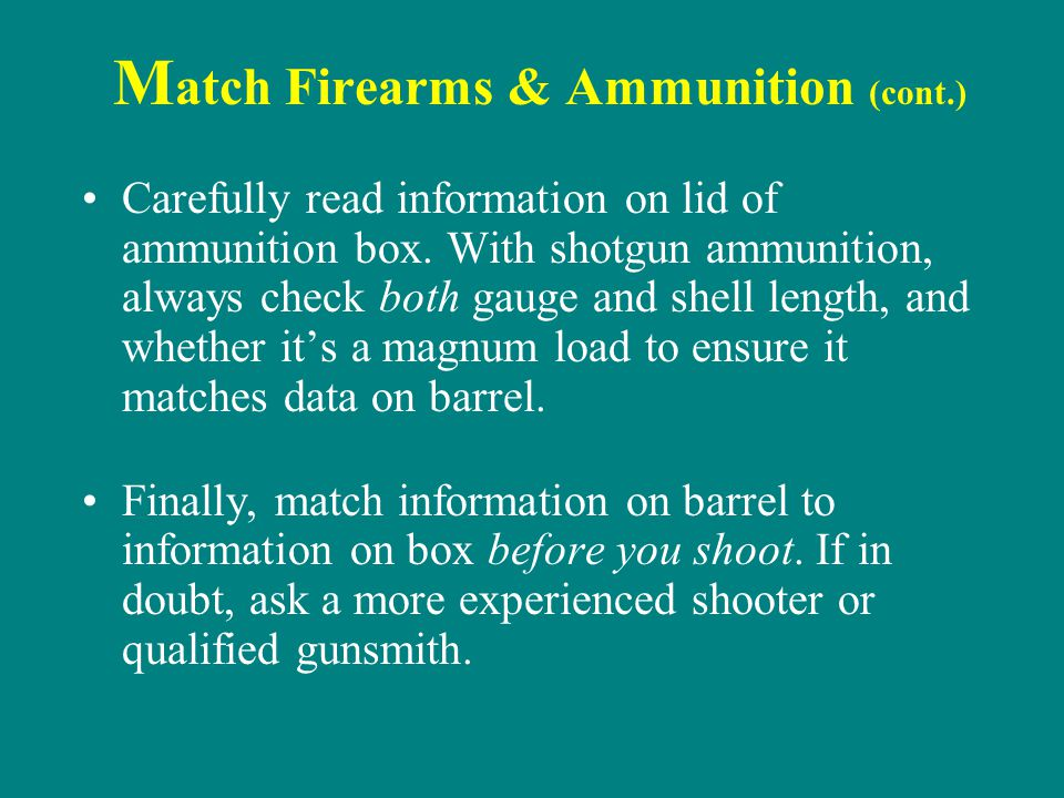 M atch Firearms & Ammunition (cont.) Carefully read information on lid of ammunition box. With shotgun ammunition, always check both gauge and shell l