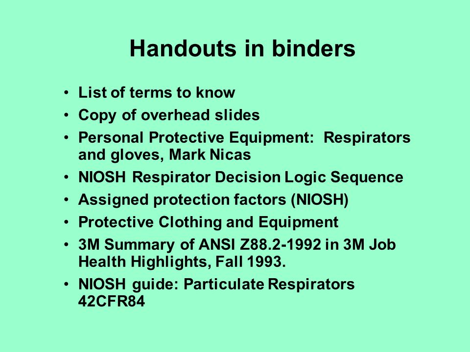 List of terms to know Copy of overhead slides Personal Protective Equipment: Respirators and gloves, Mark Nicas NIOSH Respirator Decision Logic Sequen