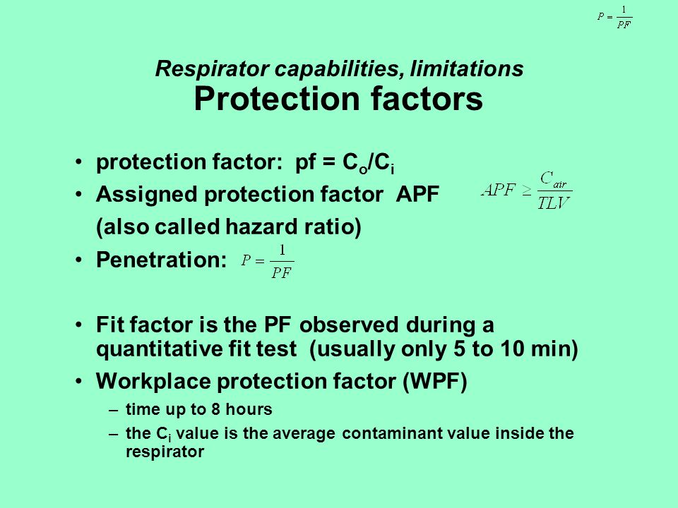 Respirator capabilities, limitations Protection factors protection factor: pf = C o /C i Assigned protection factor APF (also called hazard ratio) Pen