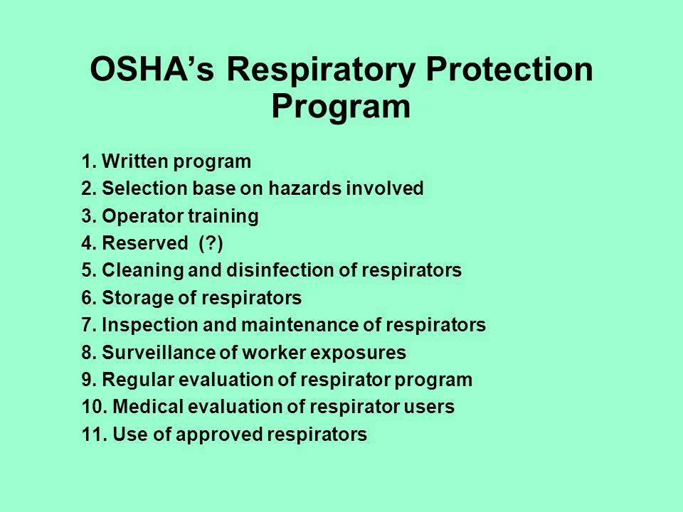 OSHAs Respiratory Protection Program 1. Written program 2. Selection base on hazards involved 3. Operator training 4. Reserved (?) 5. Cleaning and dis