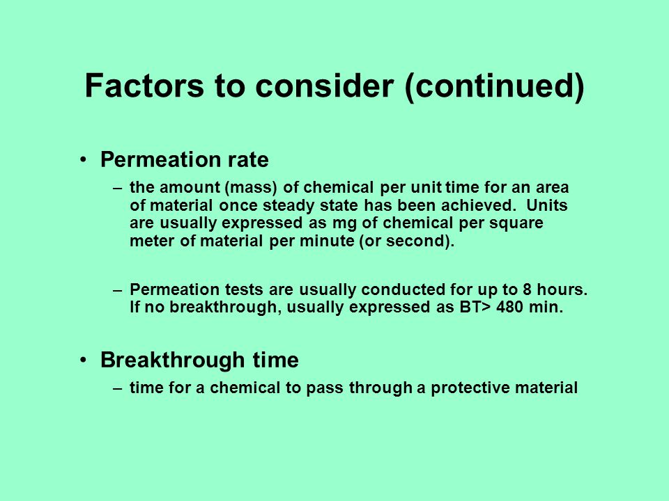 Factors to consider (continued) Permeation rate –the amount (mass) of chemical per unit time for an area of material once steady state has been achiev