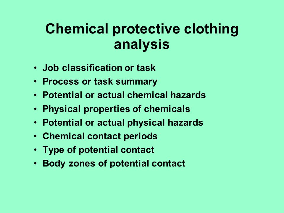 Chemical protective clothing analysis Job classification or task Process or task summary Potential or actual chemical hazards Physical properties of c