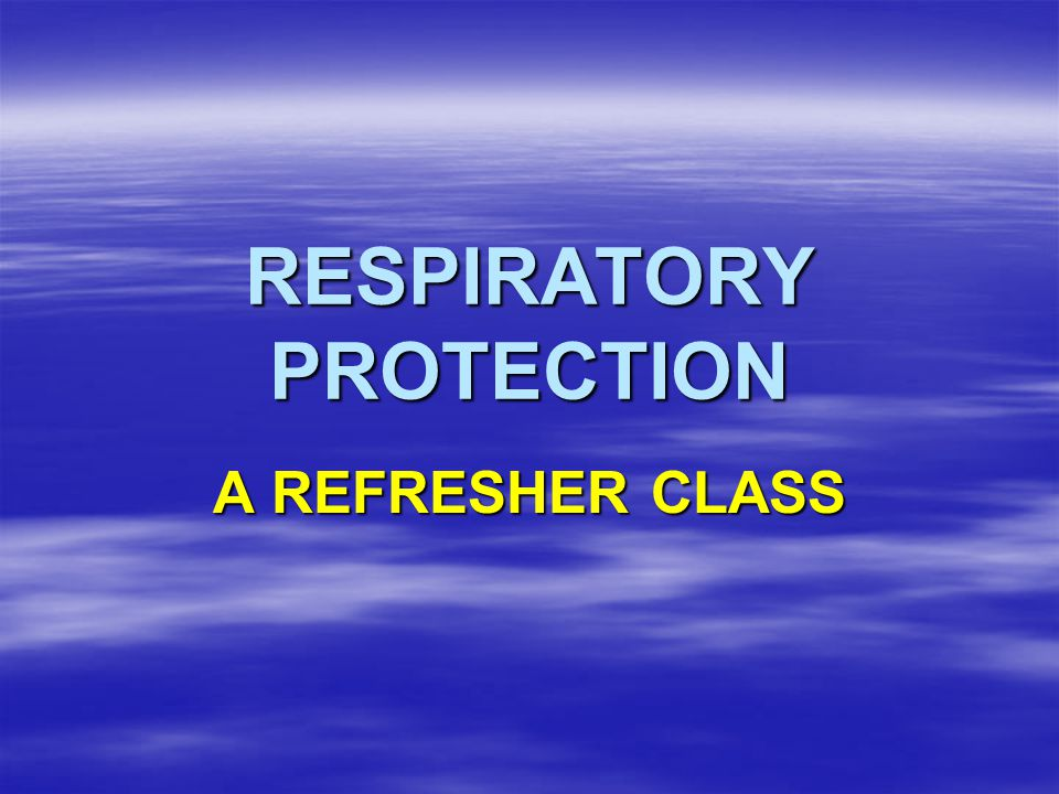 Welcome to a self-guided refresher class for respirator users needing annual training.