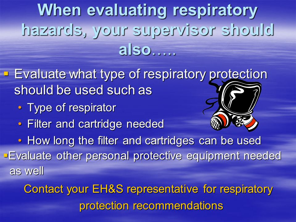 Before using respirators, always evaluate the possibility of….