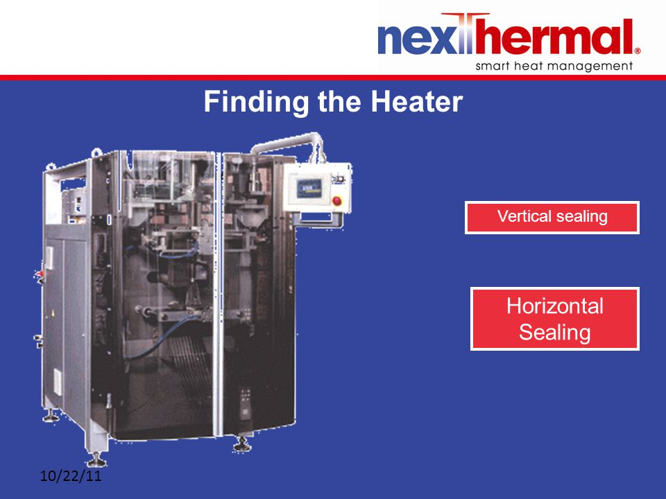 10/22/11 Picture goes here Finding the Heater Vertical sealing Horizontal Sealing