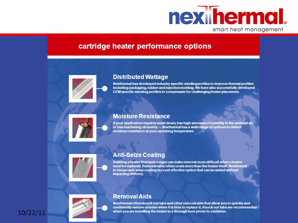 10/22/11 cartridge heater performance options Distributed Wattage Nexthermal has developed industry specific winding profiles to improve thermal profiles including packaging, rubber and injection molding.