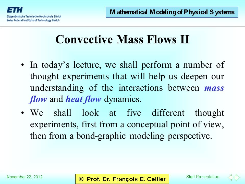 Start Presentation November 22, 2012 Convective Mass Flows II In todays lecture, we shall perform a number of thought experiments that will help us deepen our understanding of the interactions between mass flow and heat flow dynamics.