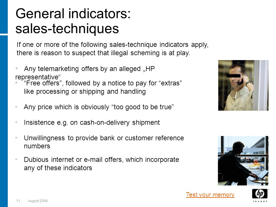 11August 2006 General indicators: sales-techniques Dubious internet or  offers, which incorporate any of these indicators Free offers, followed by a notice to pay for extras like processing or shipping and handling Any price which is obviously too good to be true Insistence e.g.