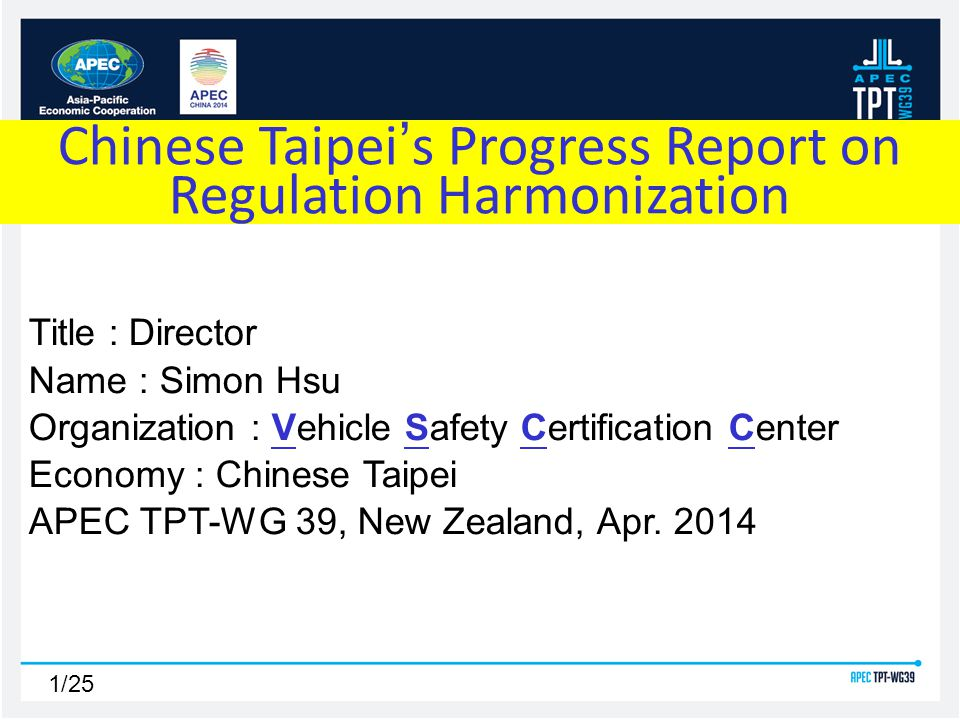 1/25 Title : Director Name : Simon Hsu Organization : Vehicle Safety Certification Center Economy : Chinese Taipei APEC TPT-WG 39, New Zealand, Apr.